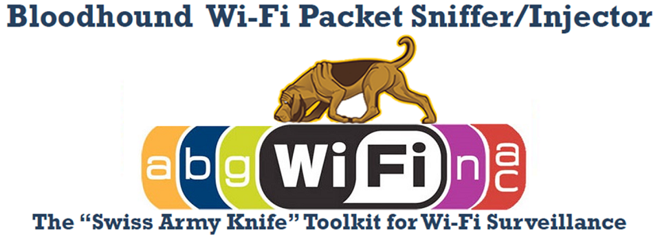 Bloodhound Wi-Fi Packet Sniffer/Injector For Network Development, Maintenance and Surveillance